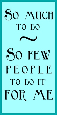 So much to do... So few people to do it for me.  I'm in need of a new intention about this!  Click the quote for more fun and funny quotes or click here >> http://retailindustry.about.com/od/retailleaderquotes/a/Famous-Funny-Inspiring-Quotations-About-Business-Humorous-Quotes-Work-Bosses-Running.htm #funny #quote