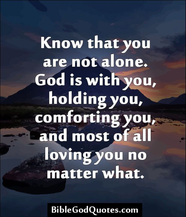 Know That You Are Not Alone God Is With You Holding You