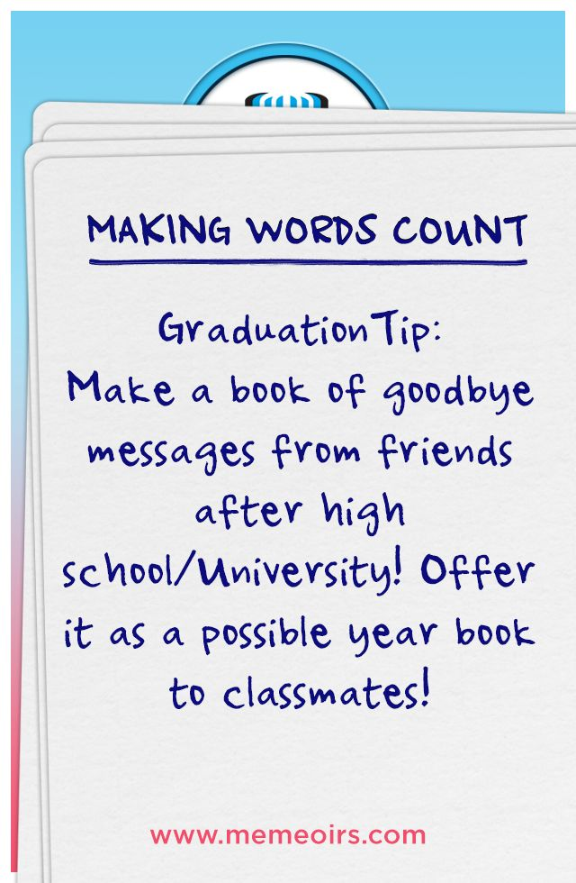 'Making Words Count': Graduation Tip: Make a book of goodbye messages from friends after high school/University! Offer it as a possible year book to classmates!