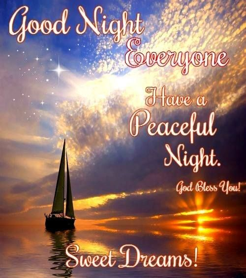 Good Night Everyone. Have a Peaceful Night..God Bless You. Sweet Dreams!