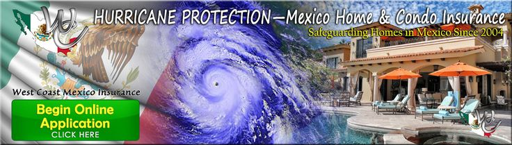 Hurricane Protection: Mexico Home Insurance, Mexican Property Insurance https://www.westcoastri.com/_forms/WC-mexico-home-mexico-mexican-condo-insurance-online-application.html?pkeycode=4UEK6L