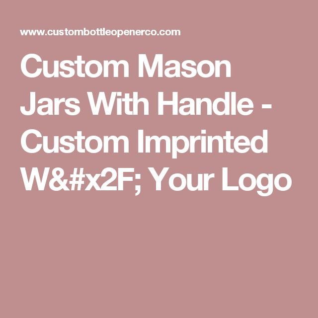 Custom Mason Jars With Handle - Custom Imprinted W/ Your Logo