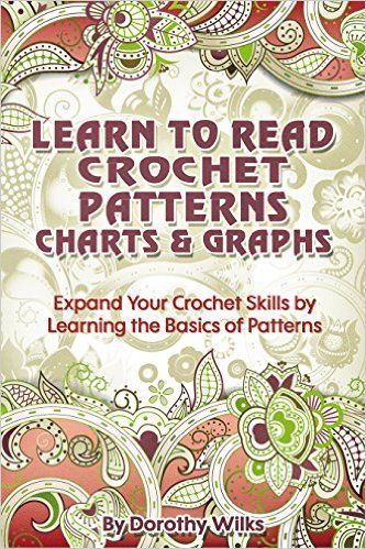 Crochet: Learn to Read Crochet Patterns, Charts, and Graphs. Expand Your Crochet Skills by Learning the Basics of Patterns - Kindle edition by Dorothy Wilks. Crafts, Hobbies & Home Kindle eBooks @ Amazon.com.
