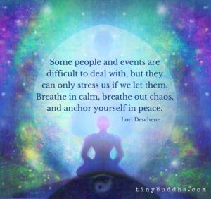 some people and events are difficult to deal with, but they can only stress us if we let them. breath in calm. breath out chaos, and anchor yourself in peace. -lori deschene