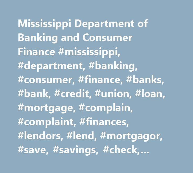Mississippi Department of Banking and Consumer Finance #mississippi, #department, #banking, #consumer, #finance, #banks, #bank, #credit, #union, #loan, #mortgage, #complain, #complaint, #finances, #lendors, #lend, #mortgagor, #save, #savings, #check, #checking, #account, #accounting, #audit http://guyana.remmont.com/mississippi-department-of-banking-and-consumer-finance-mississippi-department-banking-consumer-finance-banks-bank-credit-union-loan-mortgage-complain-complaint-finances-le/  #…