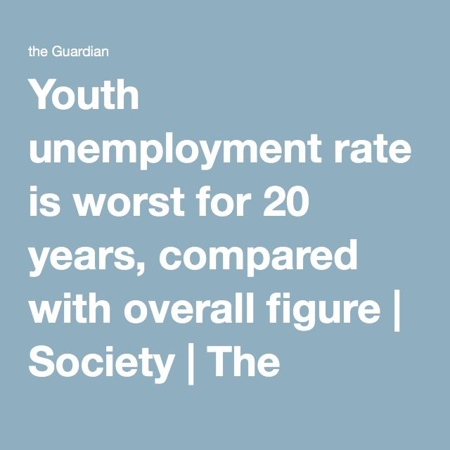 Youth unemployment rate is worst for 20 years, compared with overall figure | Society | The Guardian