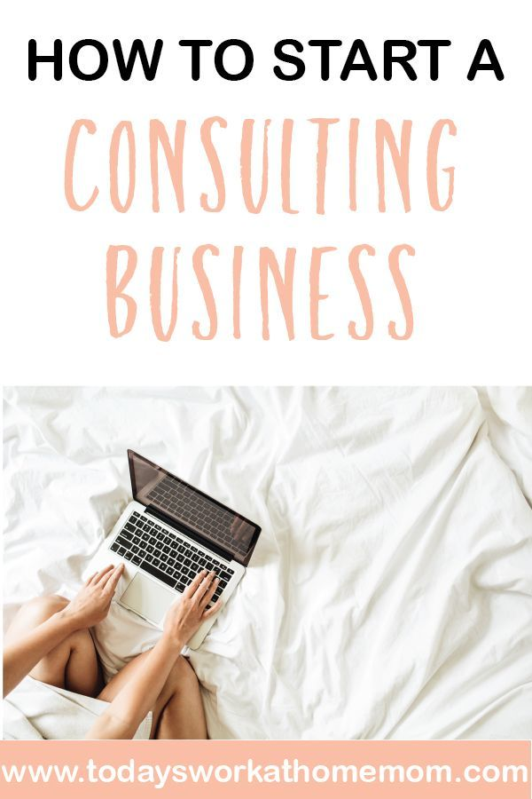 How To Start A Consulting Business Todays Work At Home Mom In 2020 Consulting Business Business Marketing Plan Small Business Consulting