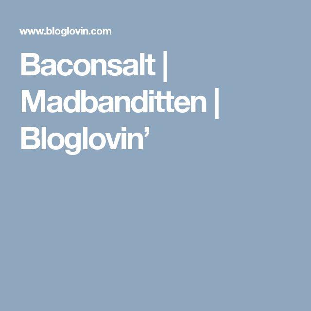Baconsalt | Madbanditten | Bloglovin'