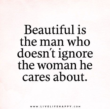 Beautiful Is The Man Who Doesnt Ignore The Woman He Cares About