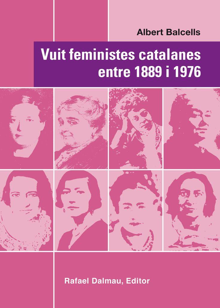 MARÇ-2016. Albert Balcells. Vuit feministes catalanes entre 1889 i 1976. 305(467.1)