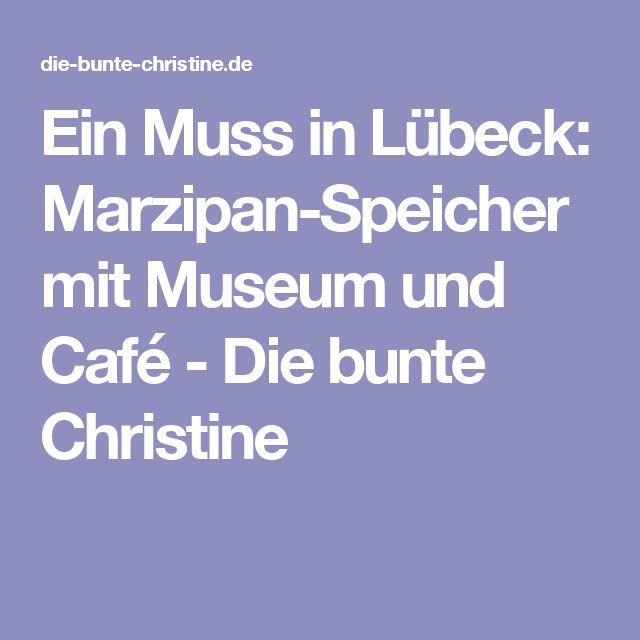 Ein Muss in Lübeck: Marzipan-Speicher mit Museum und Café - Die bunte Christine