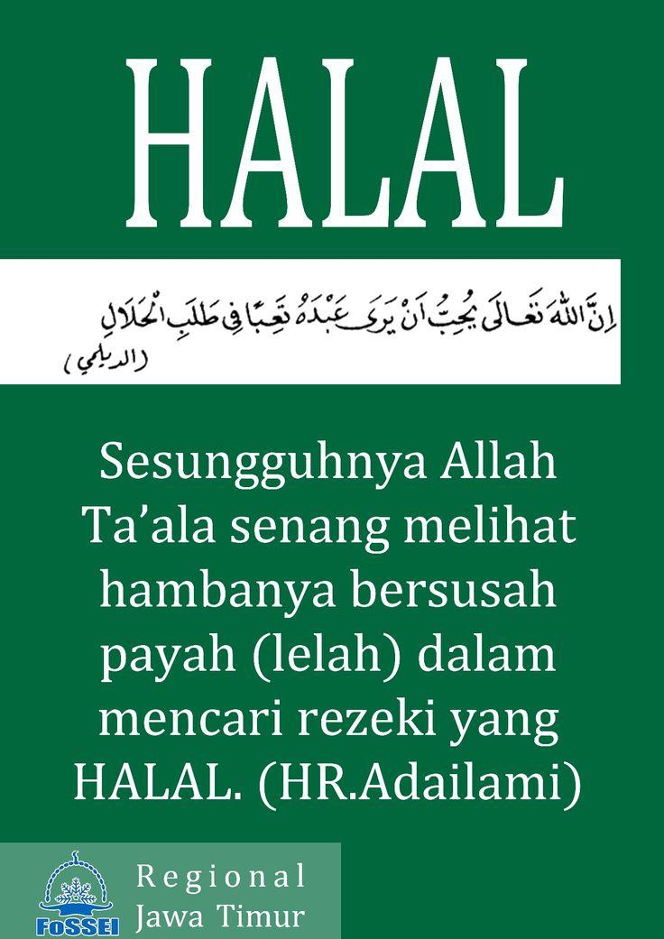 Sesungguhnya Allah Ta'ala senang melihat hambanya bersusah payah (lelah) dalam mencari rezeki yang Halal. (HR.Adailami)