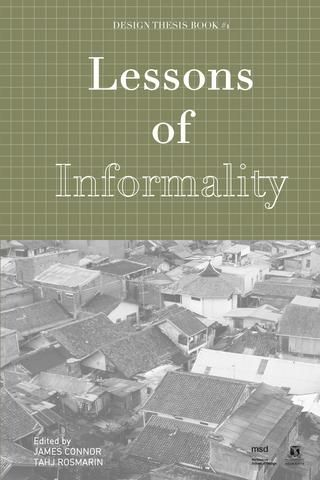 Lessons of Informality  This publication, 'Lessons of Informality' makes up the first part of the thesis. The book begins by researching informality at a conceptual scale: unpacking the meaning of the term and its overall potential as an alternative method of creating architecture. The second part of the book aims at distilling this research into an applicable lexicon of informal terms- a dictionary of informal processes and informal outcomes. These definitions mark the first step in trying…