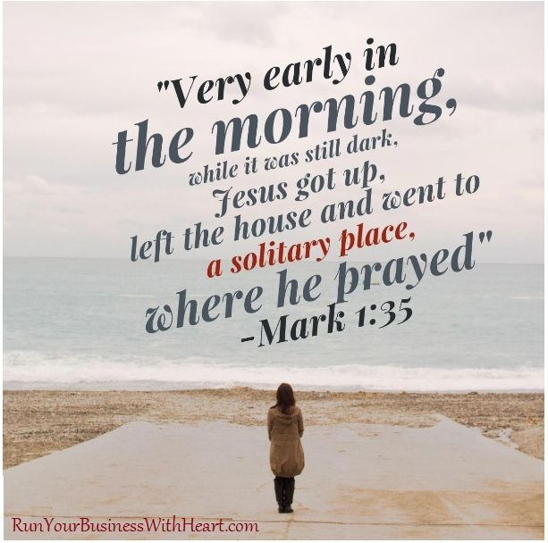 Mark 1:35 Early in the morning, while it was still dark ...
