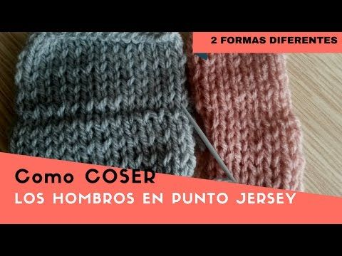 Como coser o unir los hombros en punto jersey... 2 formas diferentes!!! - YouTube