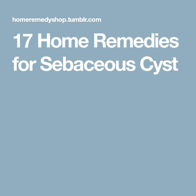 17 Home Remedies for Sebaceous Cyst