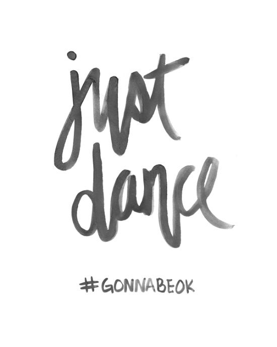 In the words of lady gaga - just dance!