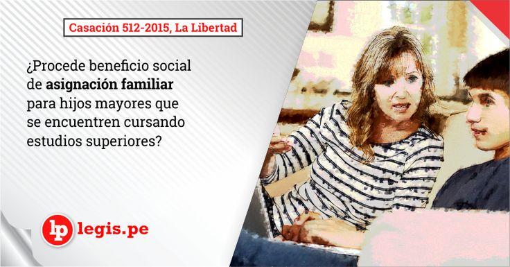 Casación 512-2015, La Libertad: ¿Procede beneficio social de asignación familiar para hijos mayores que se encuentren cursando estudios superiores?