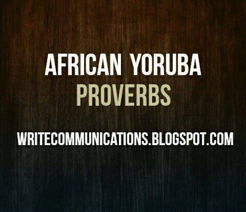 Popular Proverbs / Adages in Nigeria now.