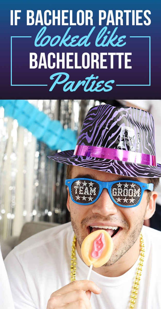 If Bachelor Parties Looked Like Bachelorette Parties To