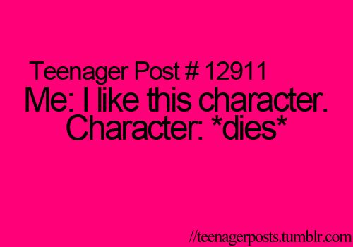 Why do all the good charecters have to die?! Like Rue from HG and Will from Divergent.