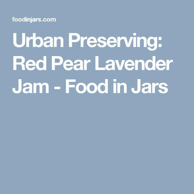Urban Preserving: Red Pear Lavender Jam - Food in Jars