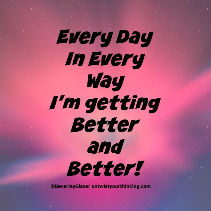 Every day in every way, I'm getting better and better! #affirmation #wordsofwisdom