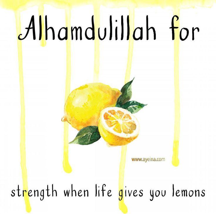 25. Alhamdulillah for strength when life gives you lemons. #AlhamdulillahForSeries