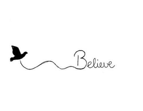 believe tattoo idea....only a butterfly or swan i think...