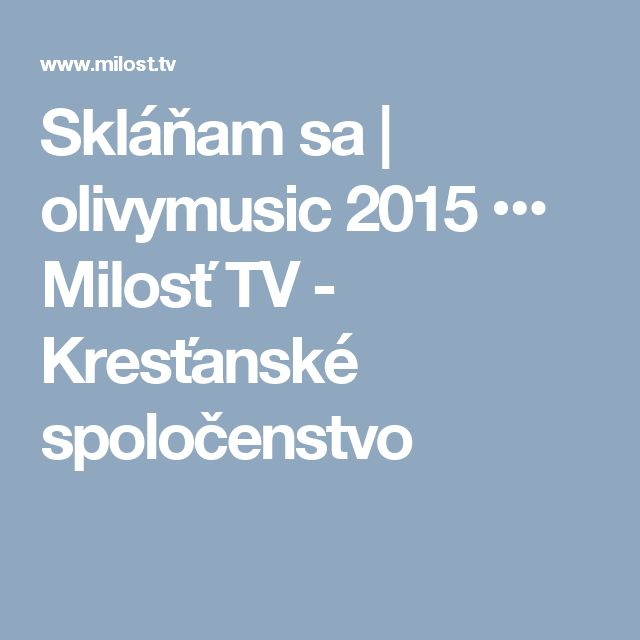 Skláňam sa | olivymusic 2015 ••• Milosť TV - Kresťanské spoločenstvo
