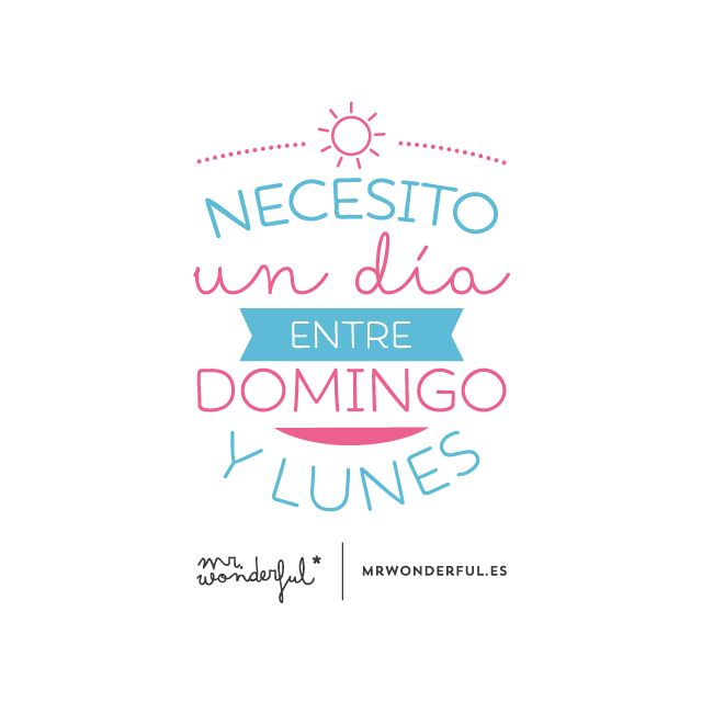Necesito un día entre Domingo y Lunes | by Mr. Wonderful*