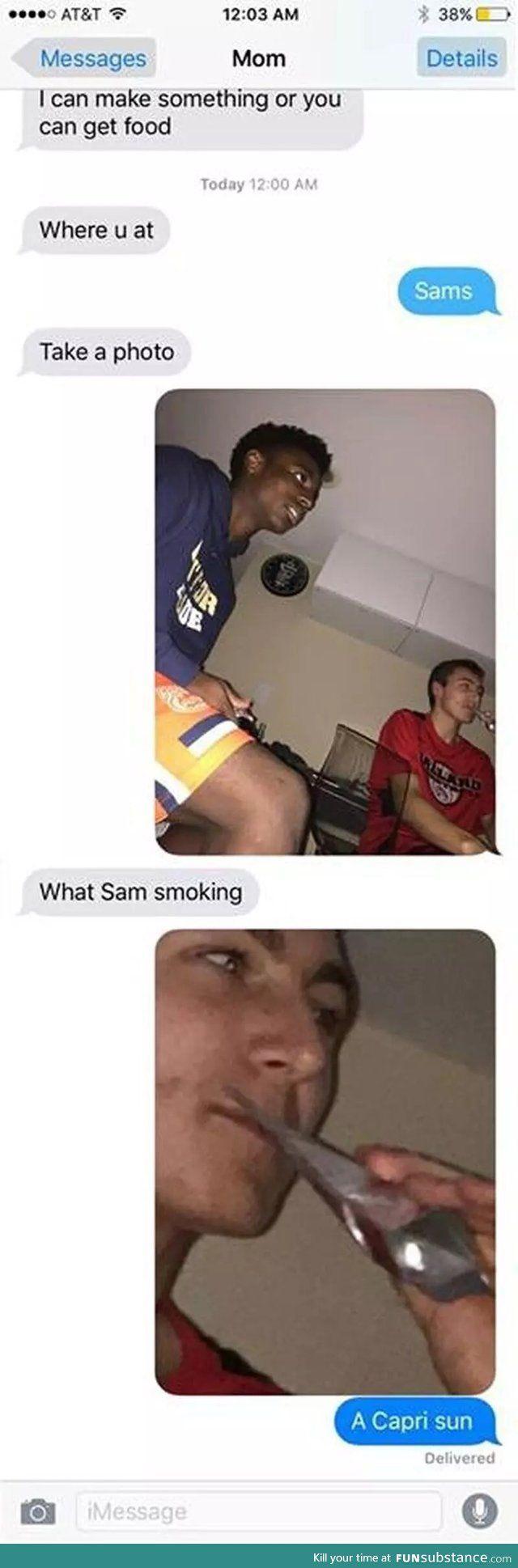 He's smoking a Capri sun