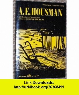 A. E. Housman A Collection of Critical Essays (20th Century Views) (9780133959055) Christopher B. Ricks , ISBN-10: 0133959058  , ISBN-13: 978-0133959055 ,  , tutorials , pdf , ebook , torrent , downloads , rapidshare , filesonic , hotfile , megaupload , fileserve