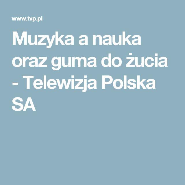 Muzyka a nauka oraz guma do żucia - Telewizja Polska SA