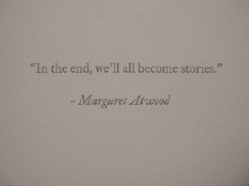.In the end we all become stories