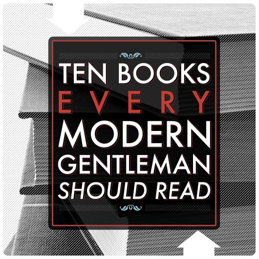 For all the boys looking to become gentlemen - 10 Books Every Modern Gentleman Should Read
