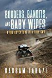 Borders Bandits and Baby Wipes: A Big Adventure in a Tiny Car by Bassam Tarazi (Author) #Kindle US #NewRelease #Travel #eBook #ad