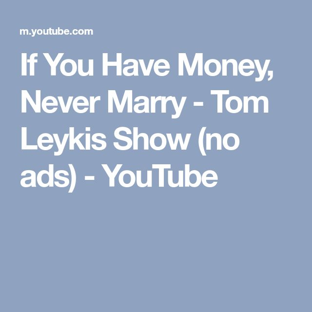 If You Have Money, Never Marry - Tom Leykis Show (no ads) - YouTube