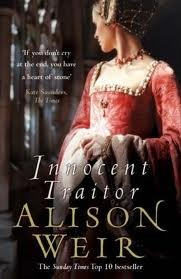 'Innocent Traitor' by Alison Weir; I love anything by Alison Weir!