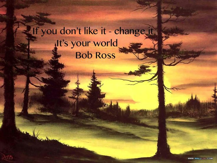 """If you don't like it..."" Bob Ross                                                                                                                                                                                 More"