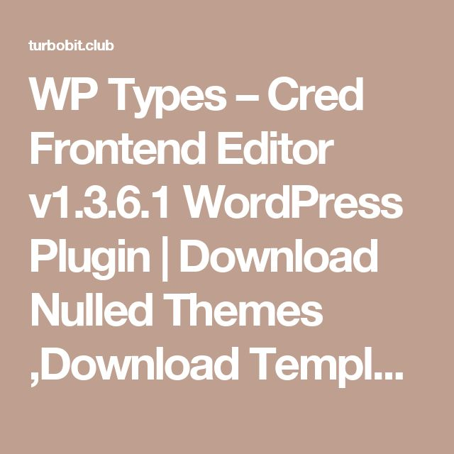 WP Types – Cred Frontend Editor v1.3.6.1 WordPress Plugin | Download Nulled Themes ,Download Templates, Download Scripts, Download Graphics, Download Vectors
