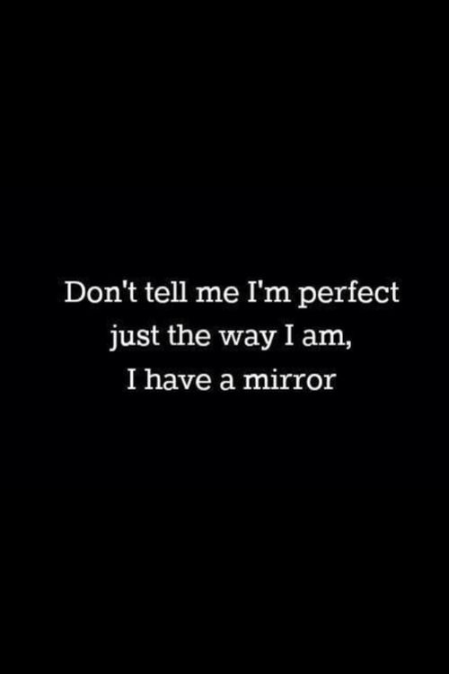 Yeah... the mirror points out all my imperfections :(