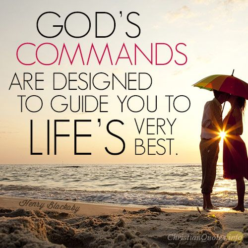 """""""God's commands are designed to guide you to life's very best."""" – Henry Blackaby They Lead to Life God's laws are not so much """"don't do this"""" and """"don't do that"""" but rather, """"don't do this and hurt yourself"""" (and others). It's like a guardrail in a winding mountain road. They keep us on the …"""