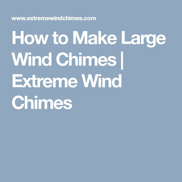 How to Make Large Wind Chimes | Extreme Wind Chimes