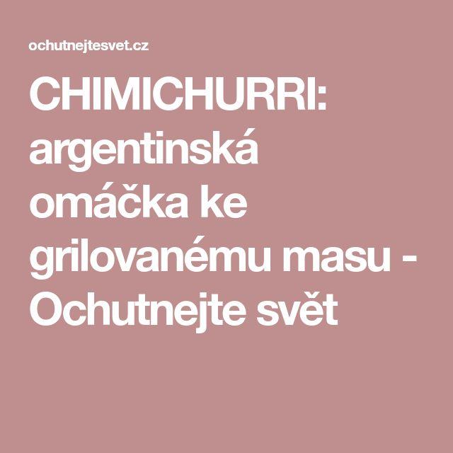 CHIMICHURRI: argentinská omáčka ke grilovanému masu - Ochutnejte svět