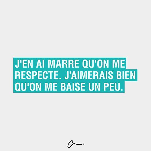 J'en ai #marre qu'on me #respecte. J'aimerais bien qu'on me #baise un peu…