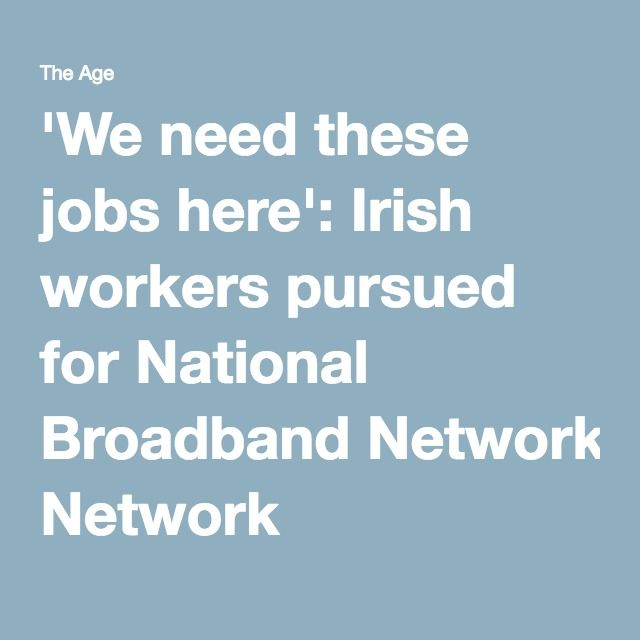 'We need these jobs here': Irish workers pursued for National Broadband Network