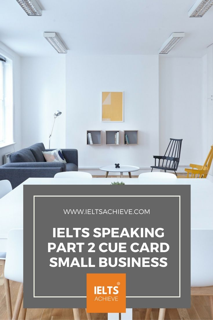 Practice with sample cue cards for the IELTS Speaking Test part 2. You can read a sample question, answers and feedback on the topic - Describe a small business you want to start.