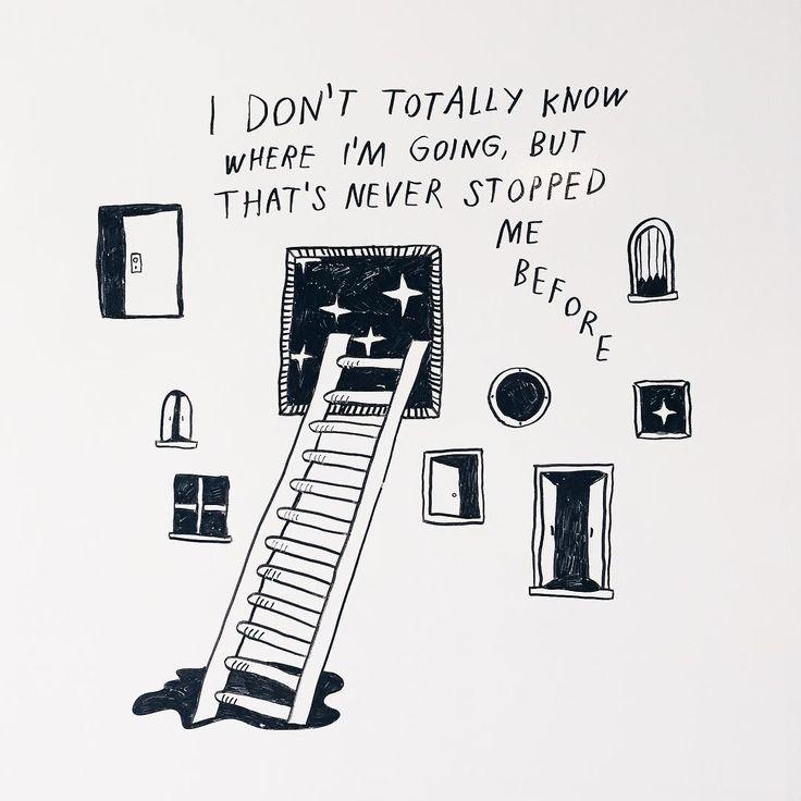 Eu não sei totalmente para onde estou indo, mas isso nunca me parou antes. <3