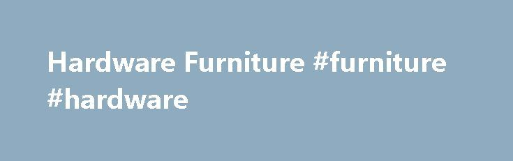 Hardware Furniture #furniture #hardware http://furniture.remmont.com/hardware-furniture-furniture-hardware-2/  Hardware Furniture Woodworker's Supply/woodworker.com offers a broad selection of furniture hardware used by professional woodworkers in the production of chairs, beds, entertainment centers, and home and office storage. Our line of furniture hardware also includes hangers and swivels for mirrors, sliding door tracks and rollers, anti-tip kits, inserts for stabilizing panels in…